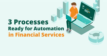 [Infographic] 3 Processes Ready for Automation in Financial Services